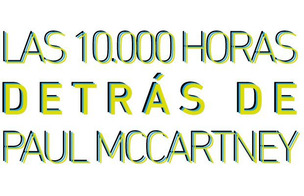 Las 10.000 horas detrás de Paul McCartney